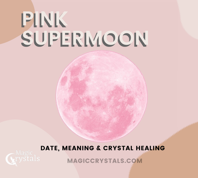 Pink Supermoon 2020 - Meaning, Date and Crystals Needed