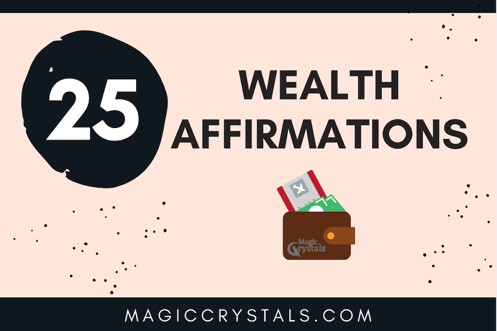 25 Affirmations for Wealth - Abundance information - Magic Crystals