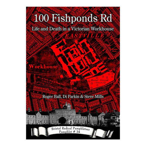 100 Fishponds Rd: Life and Death in a Victorian Workhouse