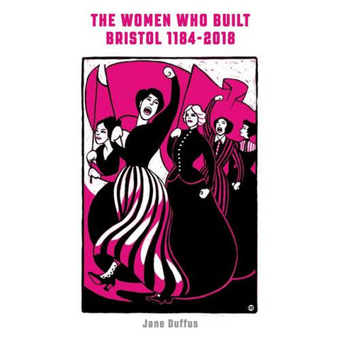The Women Who Built Bristol 1184-2018