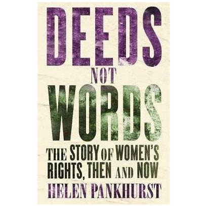 Deeds Not Words: The Story of Women's Rights, Then and Now