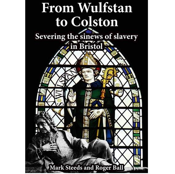 From Wulfstan to Colston: Severing the Sinews of Slavery in Bristol
