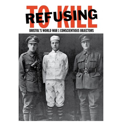 Refusing to Kill: Bristol's World War I conscientious objectors