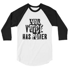 Load image into Gallery viewer, Your Voice Has Power 3/4 sleeve raglan shirt