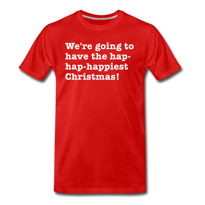 Hap-Hap Happiest Christmas Movie Quote Shirt - red