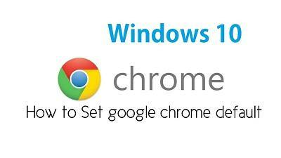 How to make Google Chrome browser your default browser on Windows 10 - PCMaster Pro