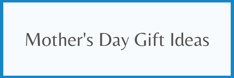 Mother's Day Gift Ideas - Gift Guide