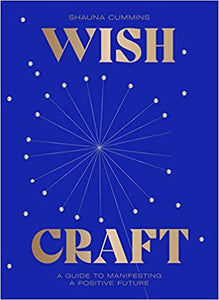 Wish Craft: A guide To Manifesting A Positive Future