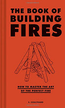 Load image into Gallery viewer, The Book of Building Fires: How to Master the Art of the Perfect Fire