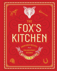 The Fox's Kitchen: Cherished Recipes from Philadelphia's Historic Radnor Hunt