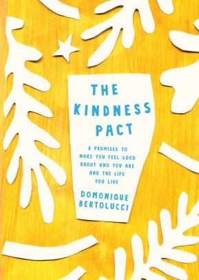 The Kindness Pact: 8 Promises to Make you Feel Good About Who You Are and the Life You Live
