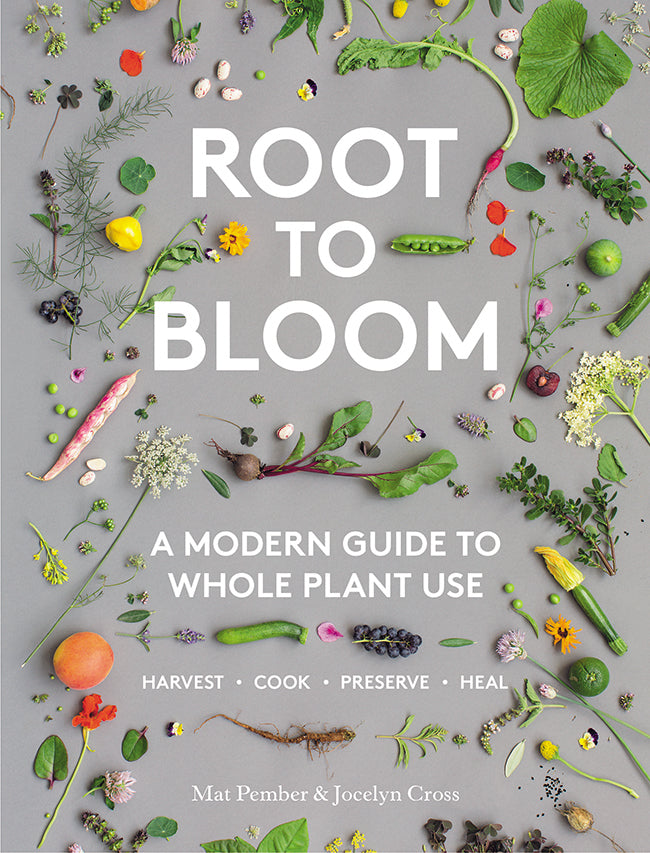 Root to Bloom: A Modern Guide to Whole Plant Use