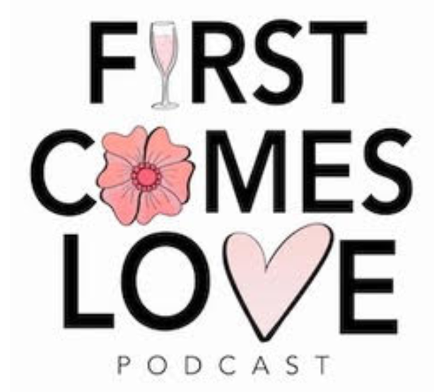 first comes loves podcast
