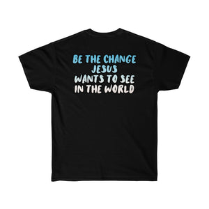 BE THE CHANGE JESUS WANTS T-shirt
