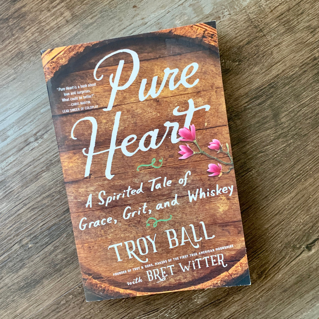 Pure Heart: A Spirited Tale of Grace, Grit, and Whiskey by Troy Ball