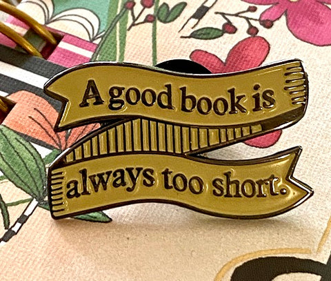 A good book is always too short Enamel Pin