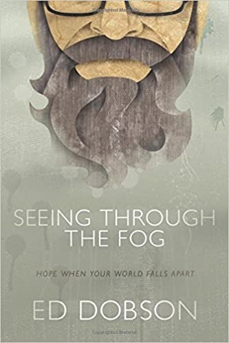 Seeing Through The Fog by Ed Dobson