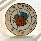 There is strength in your softness Enamel Pin