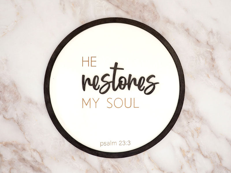 He Restores My Soul - Faith Sign
