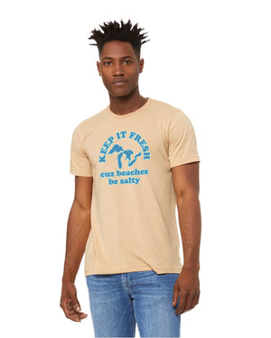 Keep it Fresh cuz beaches be salty -  Heather Sand Dune - Unisex T-Shirt