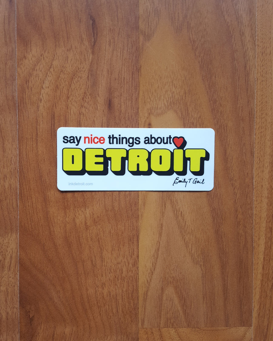 Say Nice Things About Detroit® Sticker