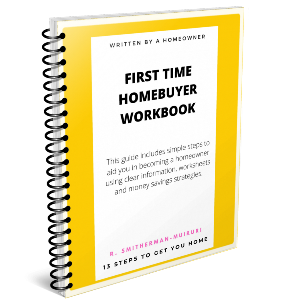 First Time Homebuyer Workbook: 13 Steps to Get You Home (Physical Book)