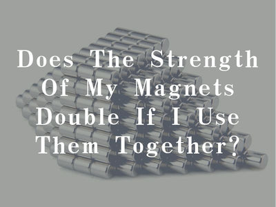 Does The Strength Of My Magnets Double If I Use Them Together?