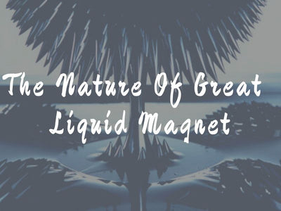 The Nature Of Great  Liquid Magnet