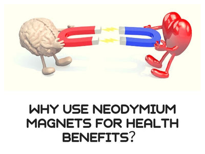 Why Use Neodymium Magnets For Health Benefits?