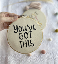 Load image into Gallery viewer, Youve Got This - Embroidery Hoop