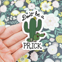Don't be a Prick Vinyl Sticker