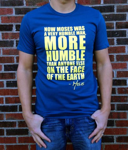 More Humble Than You'll Ever Be T-Shirt