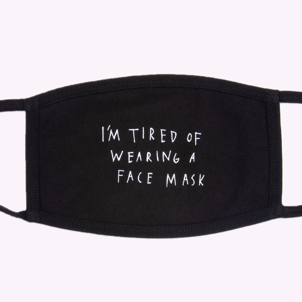 """I'M TIRED OF WEARING A FACE MASK"" FACE MASK(BLACK)"