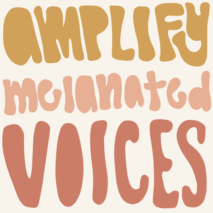 AMPLIFY MELANATED VOICES- Actions we can take now.