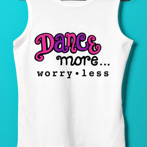 Dance More Worry Less SVG File, Dance Saying SVG Cut File, Dance Quote SVG, Dance Shirt SVG, Dance SVG