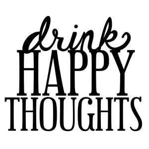 Funny Wine Glass SVG File, Drink Happy Thoughts SVG, Wine SVG, Wine Glass Saying SVG, Wine Glass Quote SVG, Wine Tumbler SVG, Wine Bag SVG