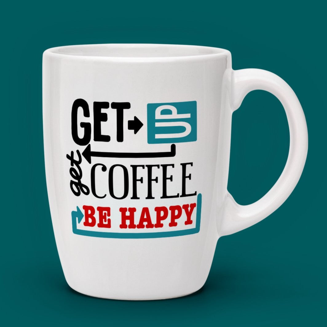 FUNNY COFFEE SVG, Funny Coffee Saying Svg File, Coffee Mug Svg, Coffee Quote Svg, Vinyl Sayings Coffee, Get Up Get Coffee Be Happy Svg