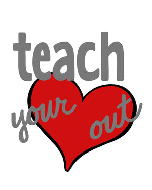 TEACHER SVG FILE, Teach Your Heart Out SVG File, Teacher Shirt SVG Cut File, Teacher Saying SVG, Teacher Quote SVG