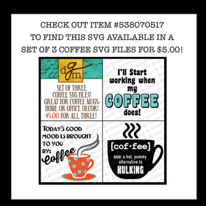 COFFEE SVG FILE. Coffee Svg. Funny Coffee Svg File for making coffee mugs, tumblers, kitchen decor, office decor. Coffee Signs!