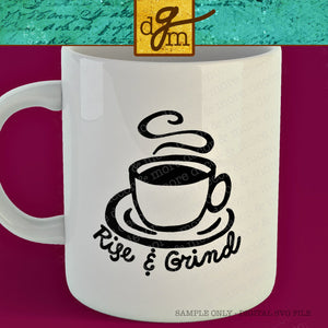 COFFEE SVG FILE, Rise and Grind SVG File, Funny Coffee SVG File, Coffee Mug SVG File, Funny Coffee Saying Svg, Coffee Cut File