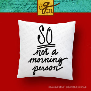 So Not a Morning Person SVG File, Coffee Mug Saying SVG, Coffee Quote SVG, Coffee Cut File, Funny Coffee Svg, Svg Files for Cricut, Svg