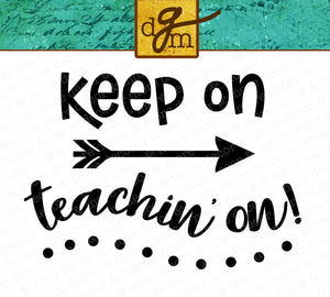 Keep On Teachin On SVG File Teacher SVG File SVG Files for Cricut Teaching Svg Teacher Shirt Svg Teacher Mug Svg Teacher Gift Svg Cut File
