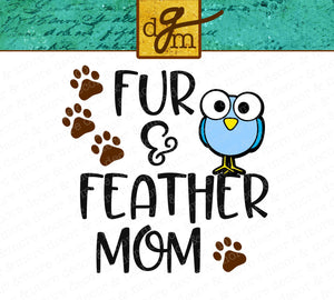 PET MOM SVG, Fur and Feather Mom SVG File, Fur Mom SVG File, Bird Mom SVG File, Bird Svg File, Svg Files for Cricut, Svg Sayings, Paw Print Svg, Cut File