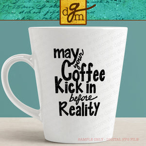 Coffee Before Reality SVG File, Funny Coffee Mug Saying SVG, Coffee Cup Svg File, Coffee Quote SVG, Coffee Cut File, Svg Files for Cricut, Svg