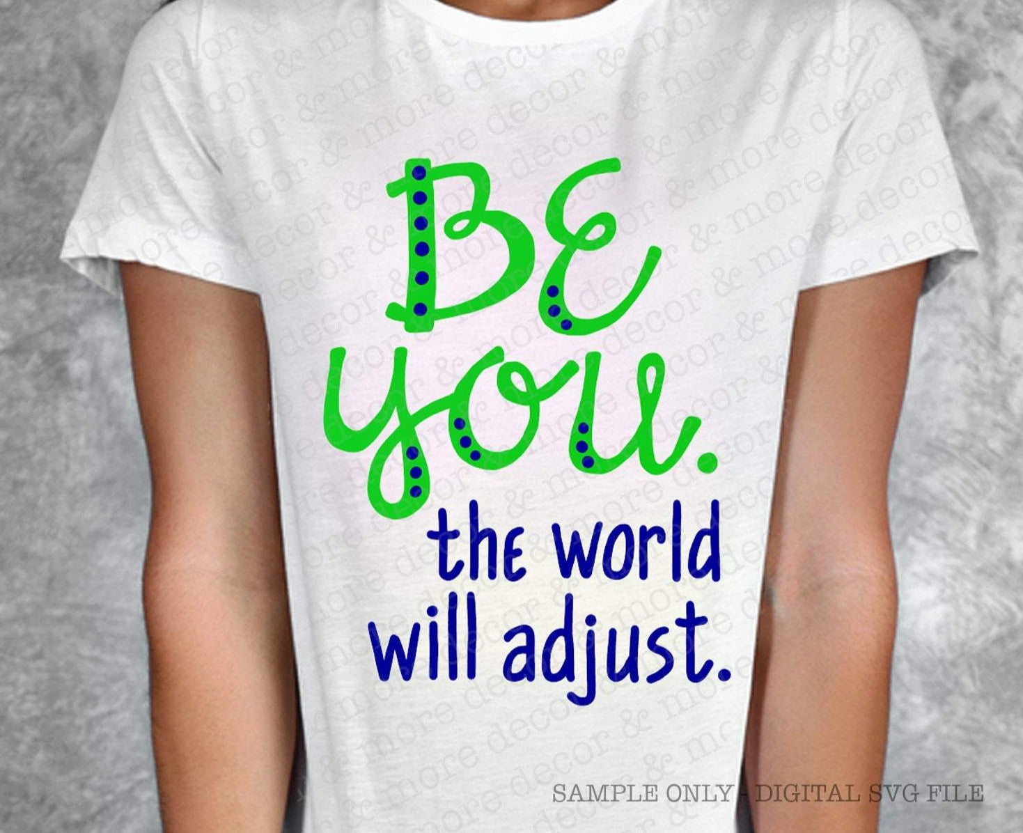 BE YOU SVG, Funny Be You Saying SVG Cut File, Be You the World Will Adjust SVG, Inspirational Quote SVG