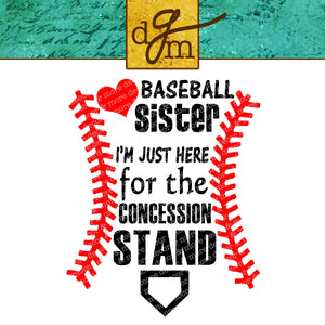 BASEBALL SISTER SVG file, Baseball Svg for T shirts, Hats, Bags, Baseball Sister Shirt, Just here for the Concession Stand, Use with Cricut.