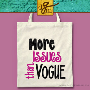 More Issues SVG File, Funny SVG Saying, SVG Cut File, Funny Svg for Her, Svg Files for Cricut, Tote Bag Svg, Funny Vinyl Sayings, Shirt Svg