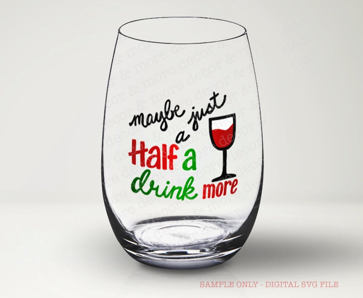 Christmas Wine Glass SVG File, Funny Christmas Wine Glass Saying, Christmas Wine Glass Decal, SVG Files for Cricut, Half a Glass More SVG