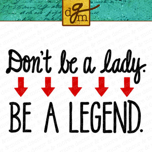Feminist Saying SVG File, Girl Power Shirt SVG, Feminist Decor Svg File, Don't Be a Lady Be a Legend SVG File, Feminist Quote Svg