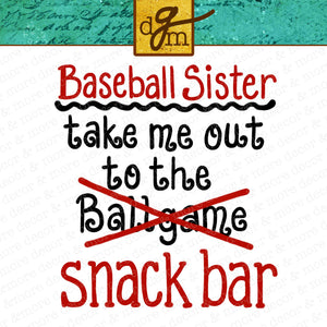 Baseball Sister Take Me Out to the Snack Bar SVG File, Funny Baseball Sister SVG, Baseball Sister Shirt SVG, Baseball Life Svg File, Svg